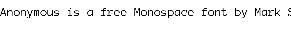 Anonymous is a free monospace font by Mark Simonson
