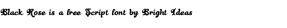 Black Rose is a free script font by Bright Ideas