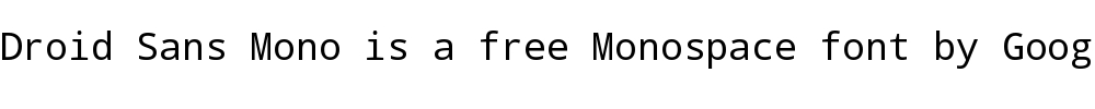 Droid Sans Mono is a free monospace font by Google Android